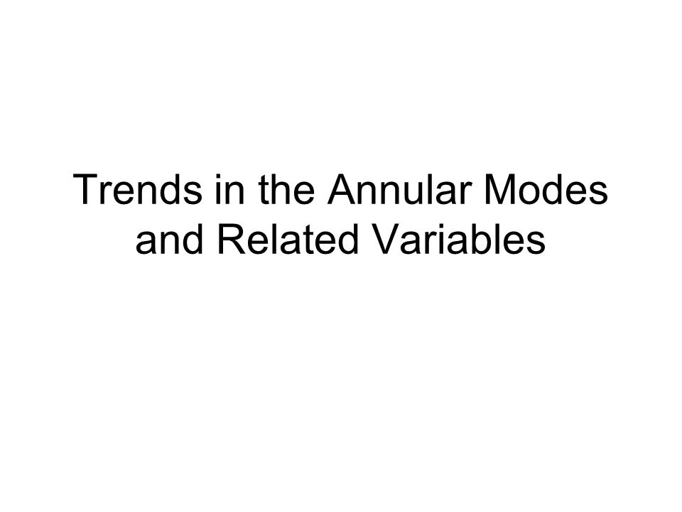 Trends in the Annular Modes and Related Variables