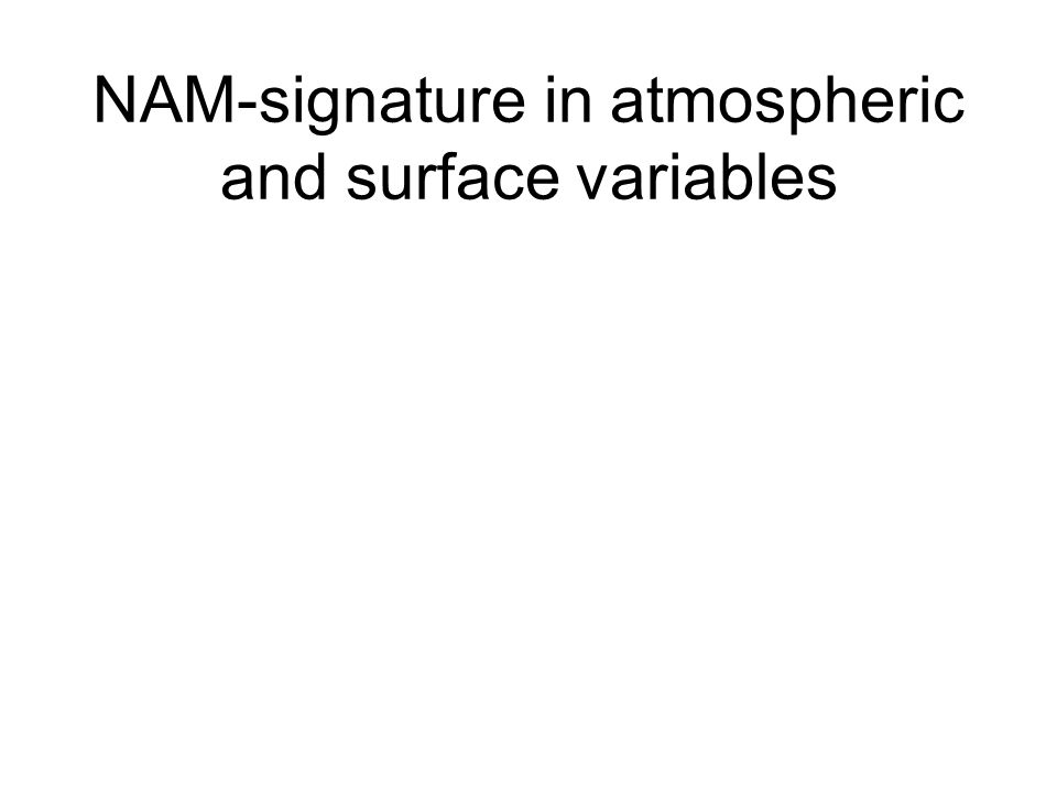 NAM-signature in atmospheric and surface variables