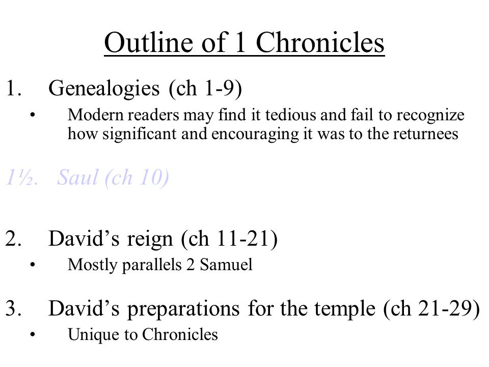 Outline of 1 Chronicles 1.Genealogies (ch 1-9) Modern readers may find it tedious and fail to recognize how significant and encouraging it was to the returnees 1½.
