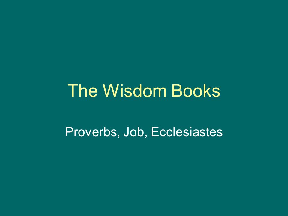 The Wisdom Books Proverbs, Job, Ecclesiastes