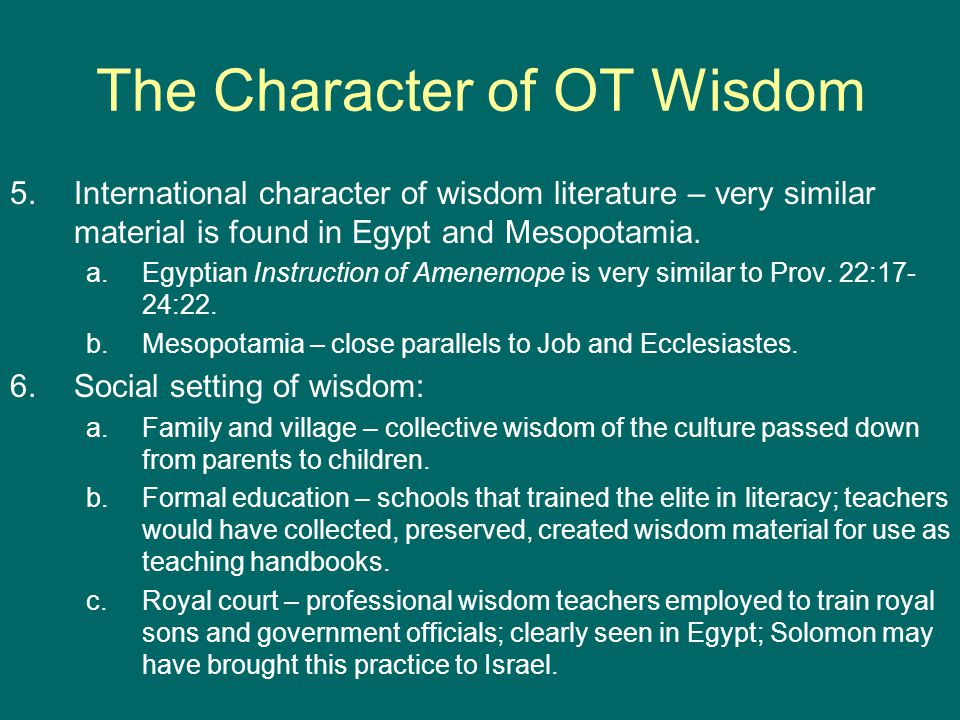 The Character of OT Wisdom 5.International character of wisdom literature – very similar material is found in Egypt and Mesopotamia.