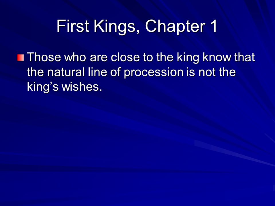 First Kings, Chapter 1 Those who are close to the king know that the natural line of procession is not the king's wishes.