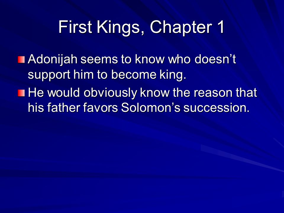 First Kings, Chapter 1 Adonijah seems to know who doesn't support him to become king.