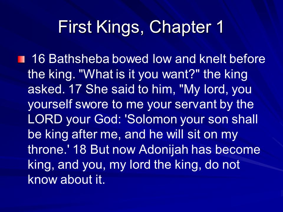 First Kings, Chapter 1 16 Bathsheba bowed low and knelt before the king.
