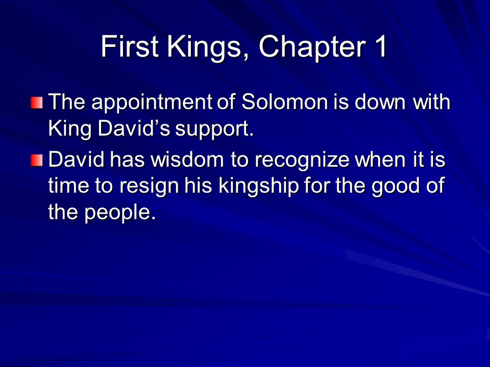 First Kings, Chapter 1 The appointment of Solomon is down with King David's support.