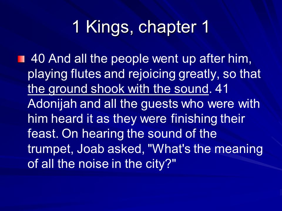 1 Kings, chapter 1 40 And all the people went up after him, playing flutes and rejoicing greatly, so that the ground shook with the sound.