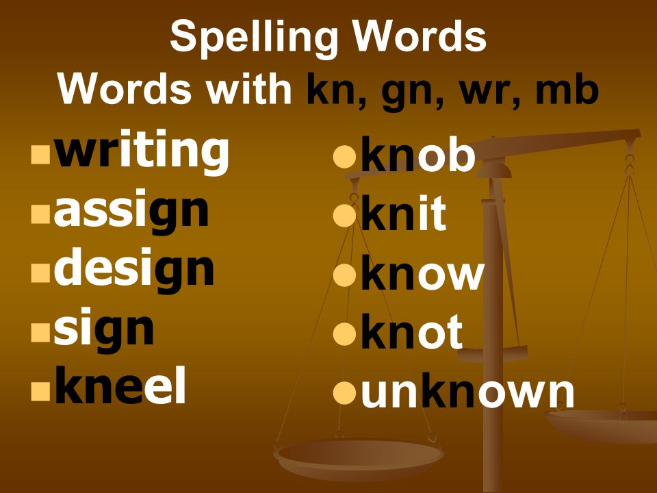 Spelling Words Words with kn, gn, wr, mb wreath lamb comb limb thumb climb wren wrench wreck wrist