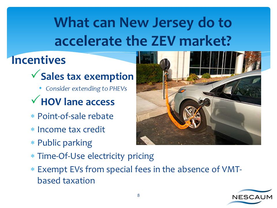 Incentives  Sales tax exemption Consider extending to PHEVs  HOV lane access  Point-of-sale rebate  Income tax credit  Public parking  Time-Of-U