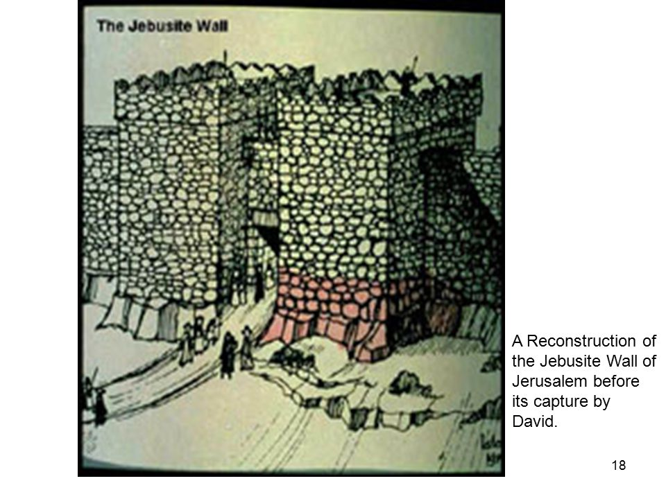 18 A Reconstruction of the Jebusite Wall of Jerusalem before its capture by David.