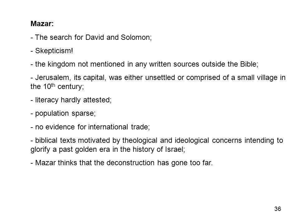 36 Mazar: - The search for David and Solomon; - Skepticism.