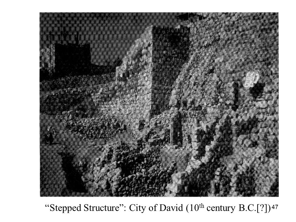 47 Stepped Structure : City of David (10 th century B.C.[ ])
