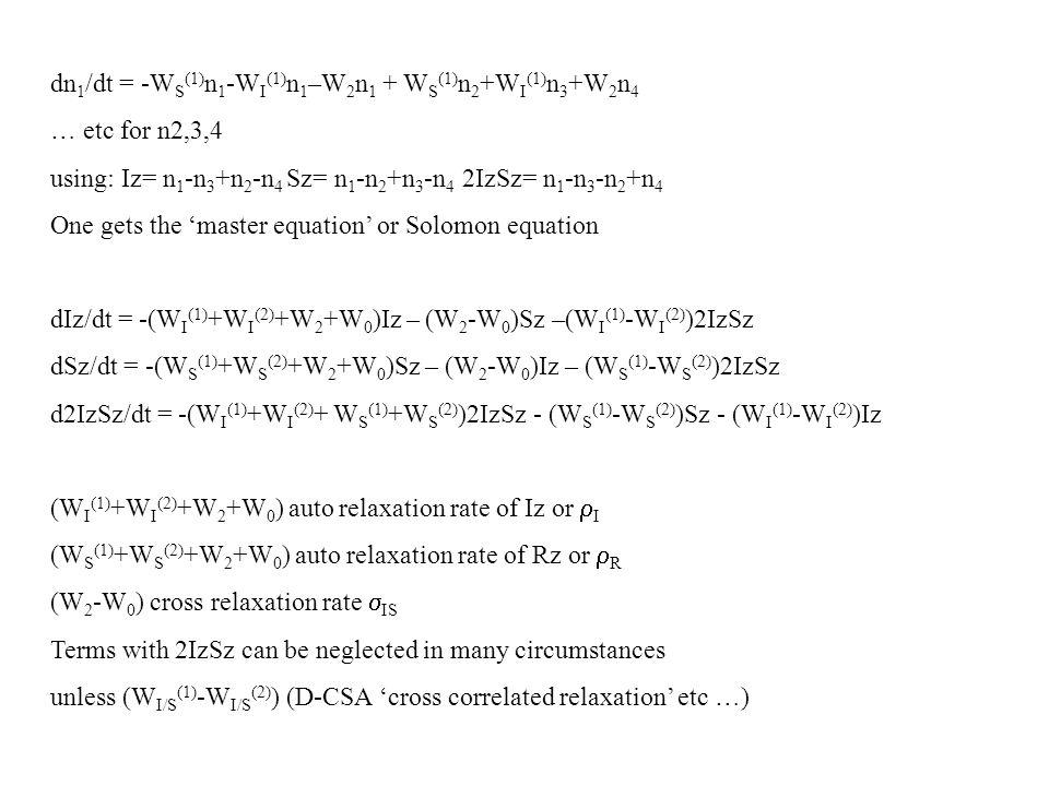 dn 1 /dt = -W S (1) n 1 -W I (1) n 1 –W 2 n 1 + W S (1) n 2 +W I (1) n 3 +W 2 n 4 … etc for n2,3,4 using: Iz= n 1 -n 3 +n 2 -n 4 Sz= n 1 -n 2 +n 3 -n