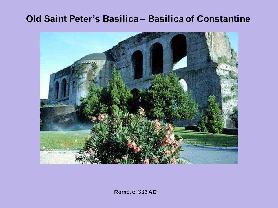 Old Saint Peter's Basilica – Basilica of Constantine Rome, c. 333 AD