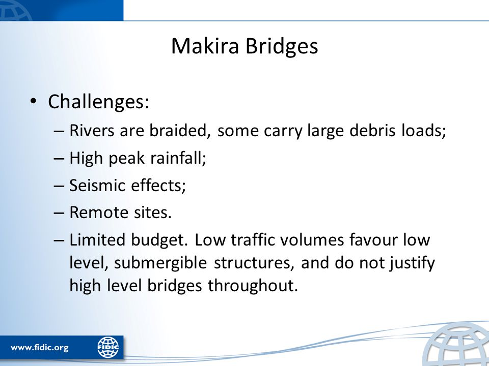Makira Bridges Challenges: – Rivers are braided, some carry large debris loads; – High peak rainfall; – Seismic effects; – Remote sites.