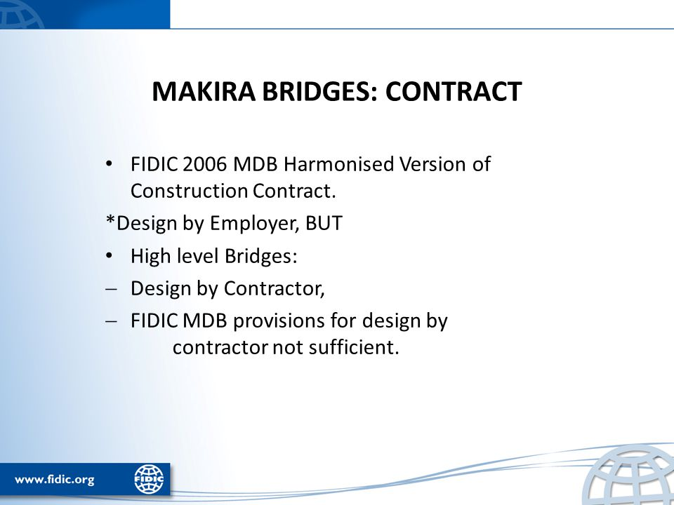 MAKIRA BRIDGES: CONTRACT FIDIC 2006 MDB Harmonised Version of Construction Contract.