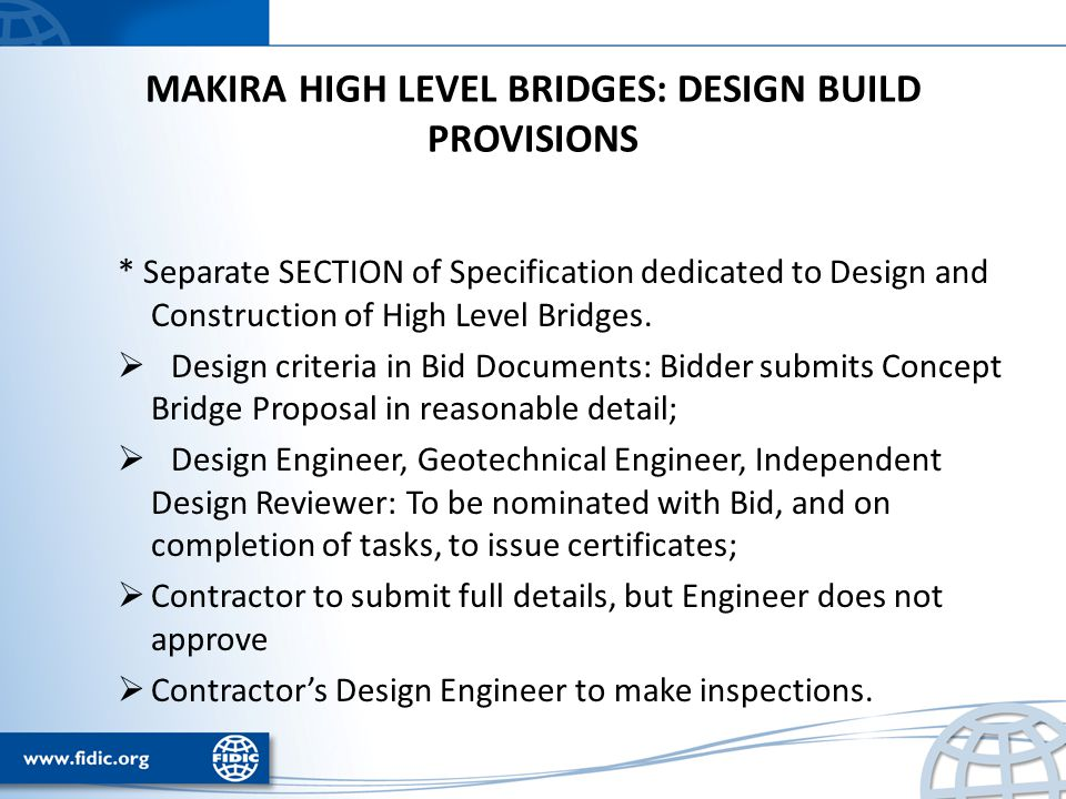 MAKIRA HIGH LEVEL BRIDGES: DESIGN BUILD PROVISIONS * Separate SECTION of Specification dedicated to Design and Construction of High Level Bridges.