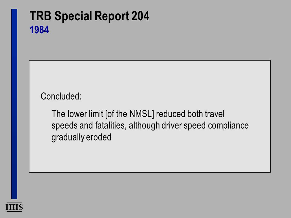 IIHS TRB Special Report 204 1984 Concluded: The lower limit [of the NMSL] reduced both travel speeds and fatalities, although driver speed compliance gradually eroded