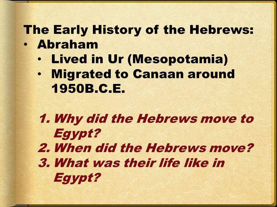 The Early History of the Hebrews: Abraham Lived in Ur (Mesopotamia) Migrated to Canaan around 1950B.C.E.
