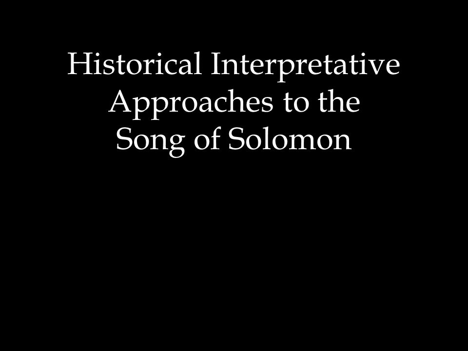 Historical Interpretative Approaches to the Song of Solomon