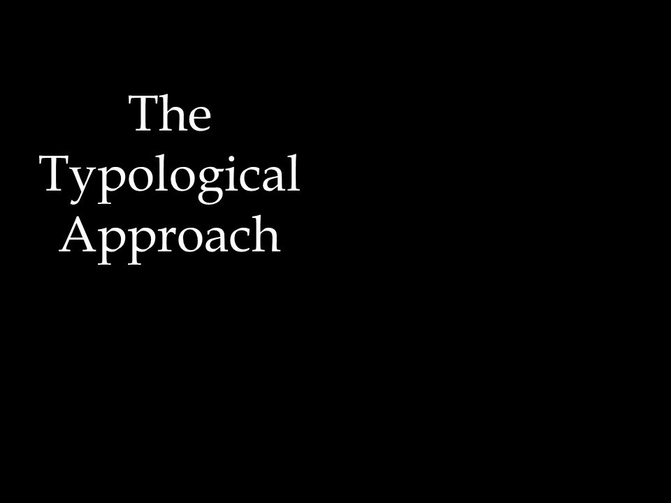 The Typological Approach