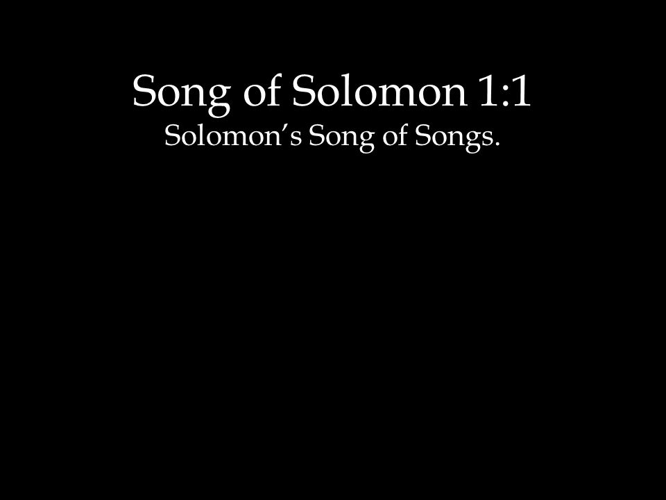 Song of Solomon 1:1 Solomon's Song of Songs.