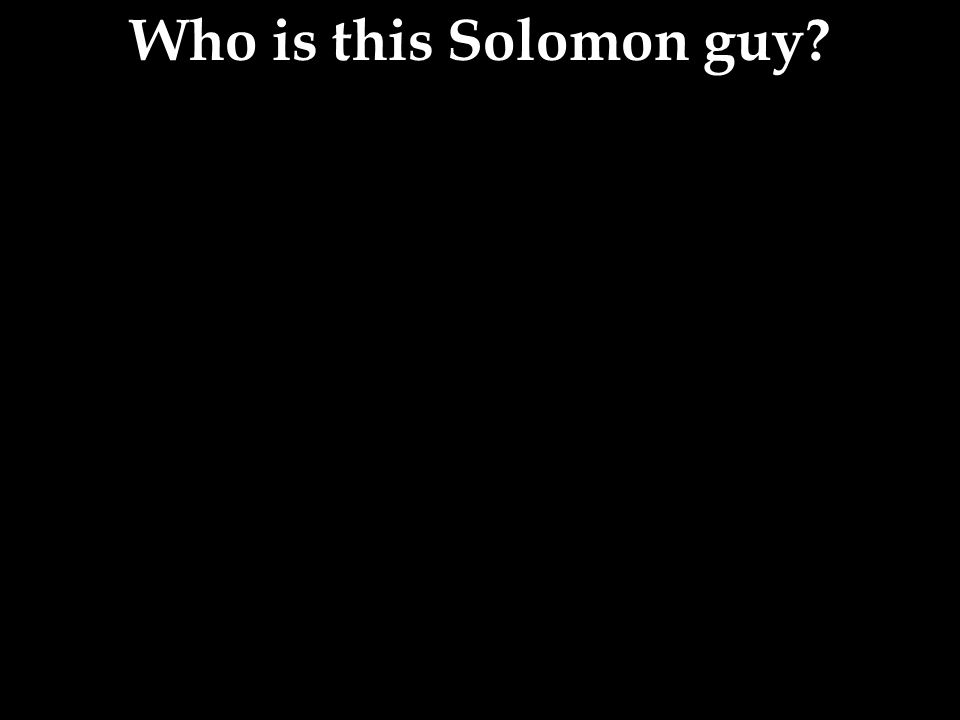 Who is this Solomon guy?