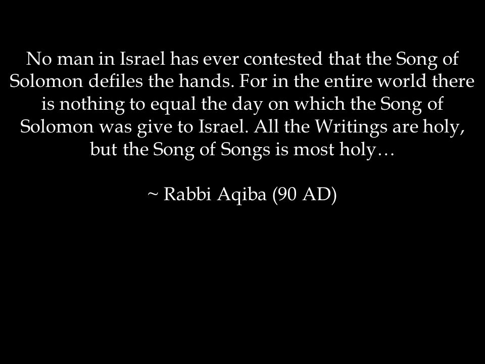 No man in Israel has ever contested that the Song of Solomon defiles the hands.