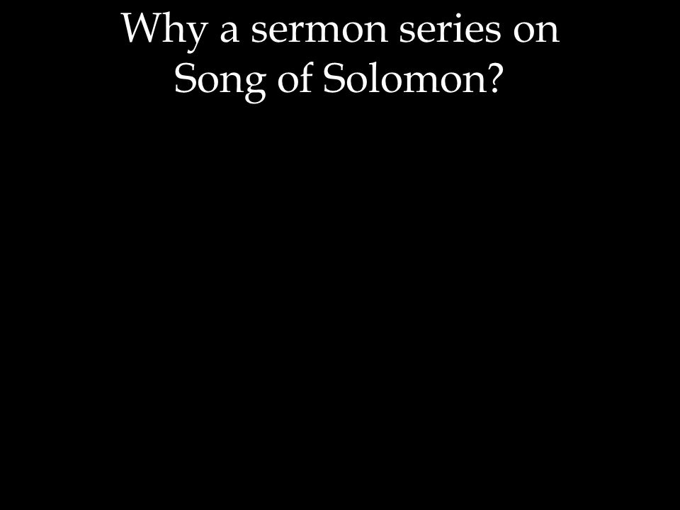 Why a sermon series on Song of Solomon