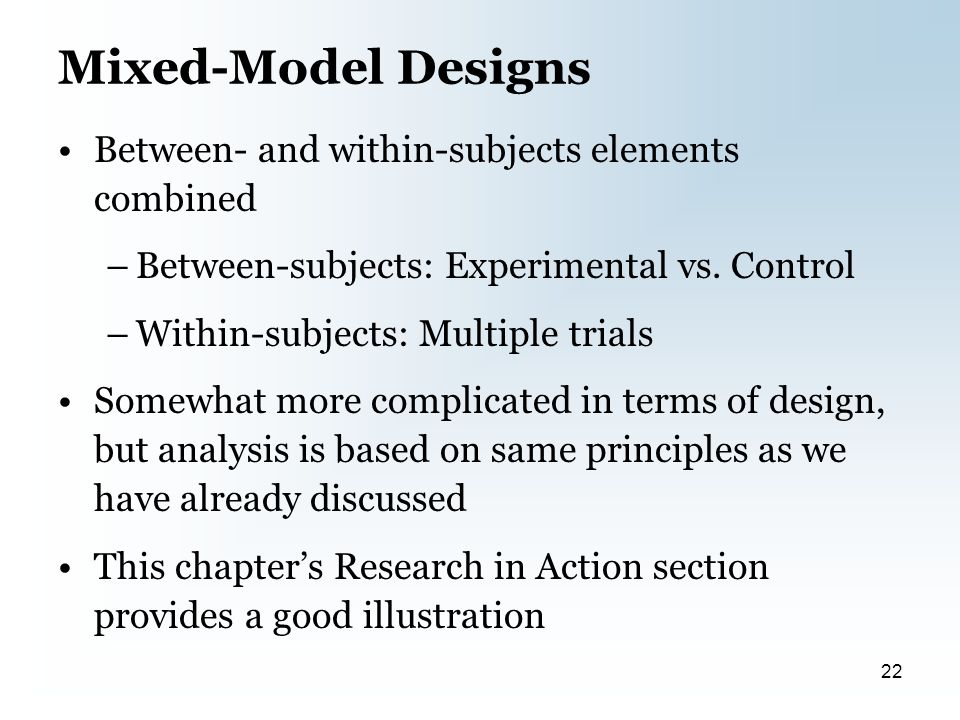 Mixed-Model Designs Between- and within-subjects elements combined –Between-subjects: Experimental vs.