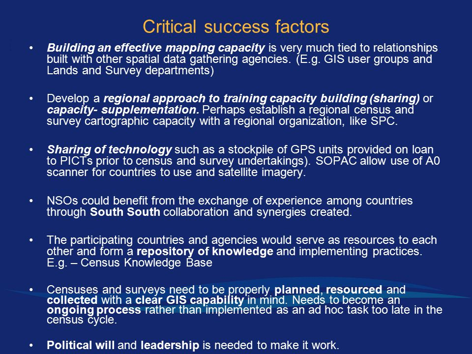 Critical success factors Building an effective mapping capacity is very much tied to relationships built with other spatial data gathering agencies. (