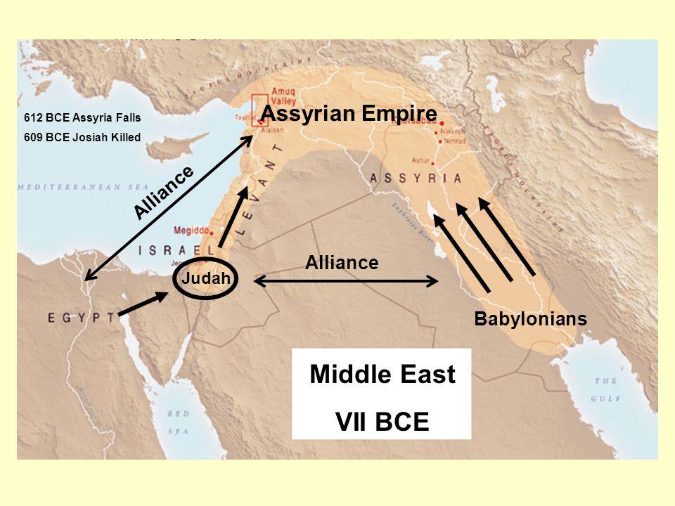 Middle East VII BCE Babylonians Judah Alliance Assyrian Empire Alliance 612 BCE Assyria Falls 609 BCE Josiah Killed