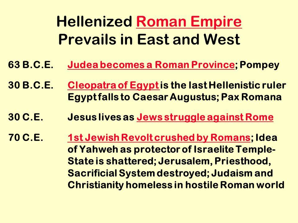 Hellenized Roman Empire Prevails in East and WestRoman Empire 63 B.C.E.