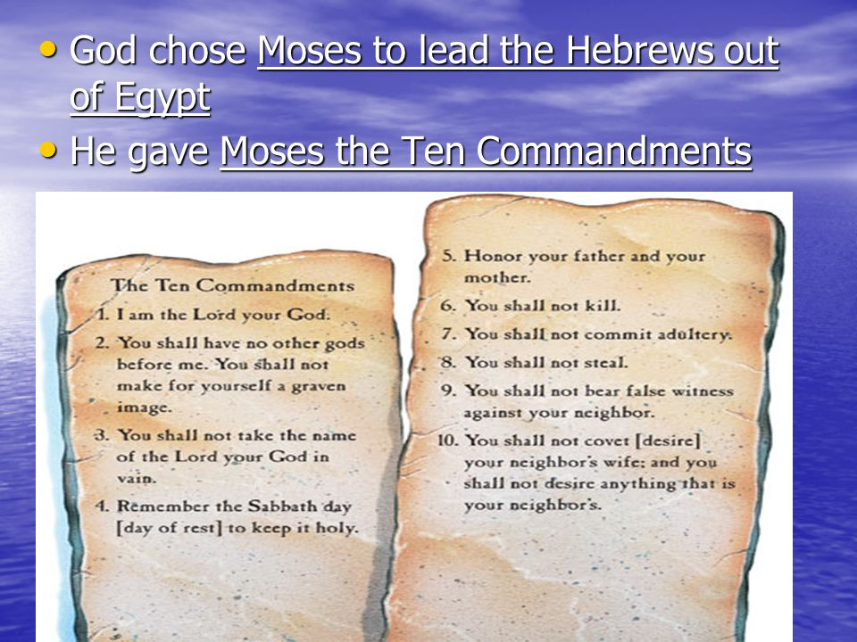 God chose Moses to lead the Hebrews out of Egypt God chose Moses to lead the Hebrews out of Egypt He gave Moses the Ten Commandments He gave Moses the