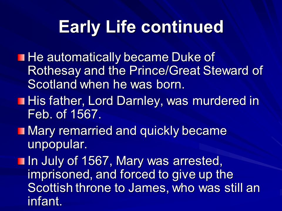 Childhood On July 29 th, 1567, James was formally crowned James VI, King of Scotland, at the age of 13 months.