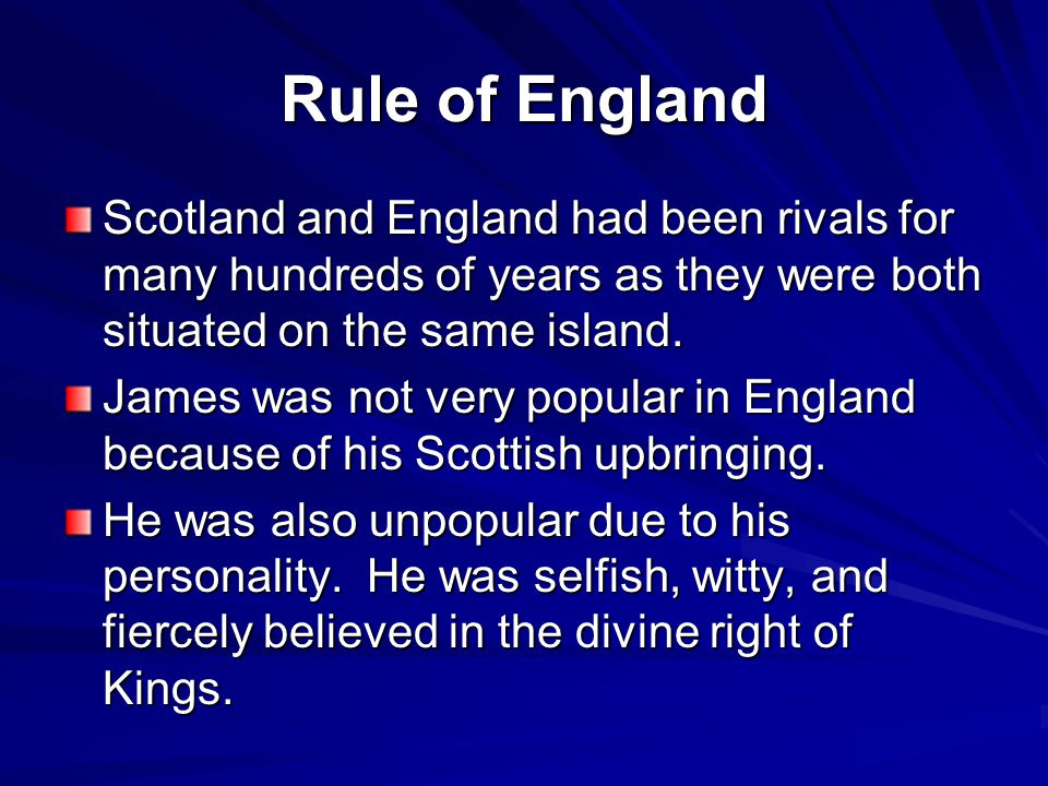 Rule of England continued James was not popular with Parliament either.