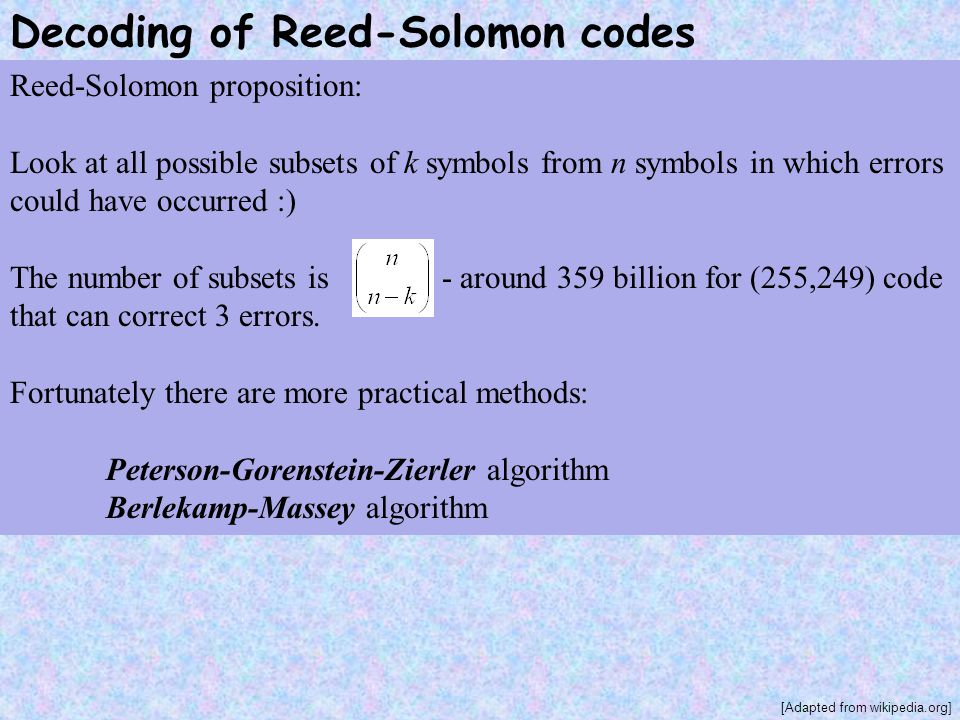 Decoding of Reed-Solomon codes Reed-Solomon proposition: Look at all possible subsets of k symbols from n symbols in which errors could have occurred