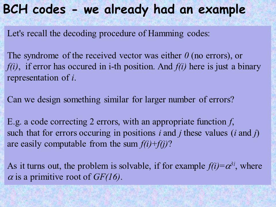 Decoding of BCH codes s(x) = (1  xX 1 ) (1  xX 2 )   (1  xX r ) = 1+s 1 x+...+ s r x r.