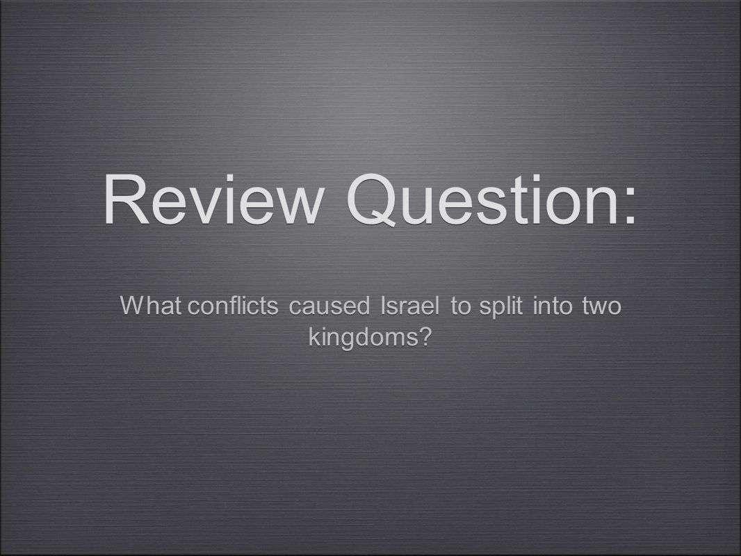 Review Question: What conflicts caused Israel to split into two kingdoms