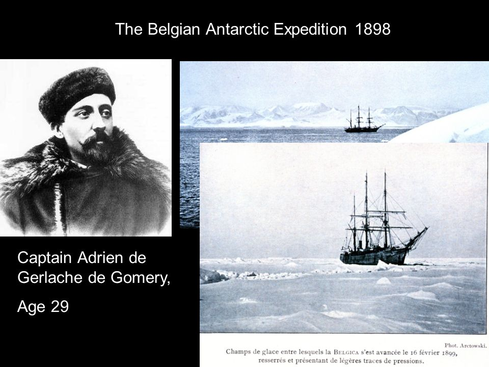 March 3: What poet has ever sung of the splendour of the polar world…we were held spellbound by this spectacle…..a dazzling dreamscape…. Captain Adrien de Gerlache de Gomery, Age 29 The Belgian Antarctic Expedition 1898