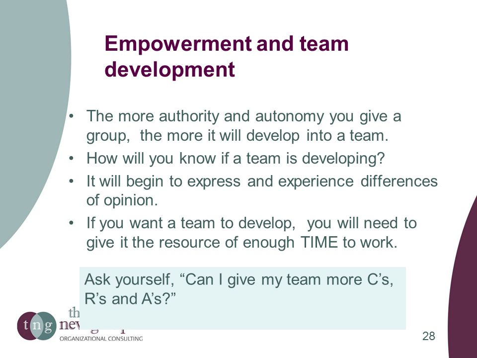 Empowerment and team development The more authority and autonomy you give a group, the more it will develop into a team.