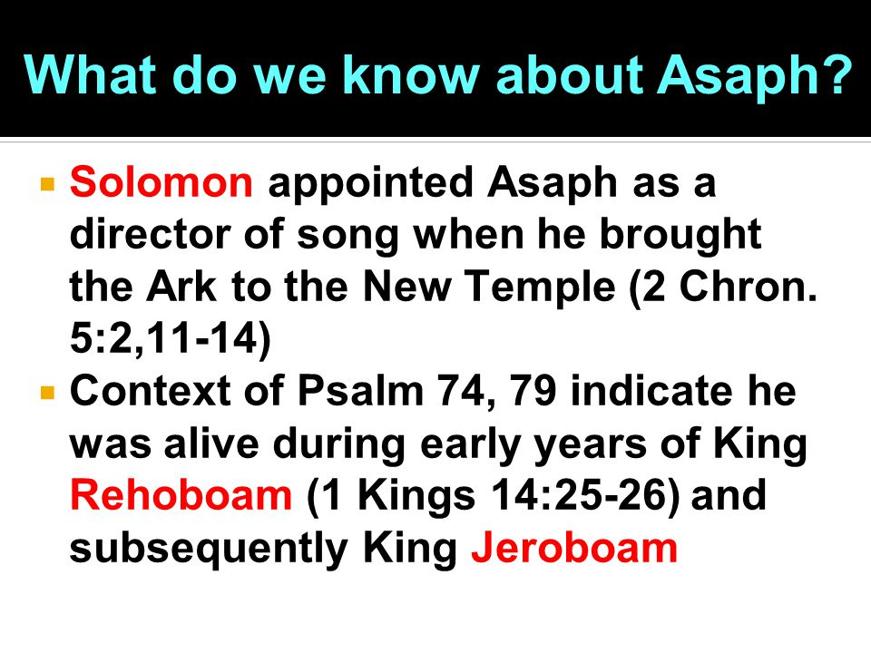  Solomon appointed Asaph as a director of song when he brought the Ark to the New Temple (2 Chron.