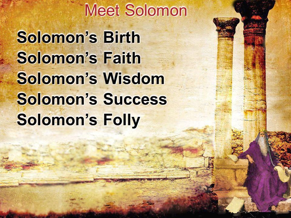 Solomon's Birth Meet Solomon Solomon's Faith Solomon's Wisdom Solomon's Success Solomon's Folly
