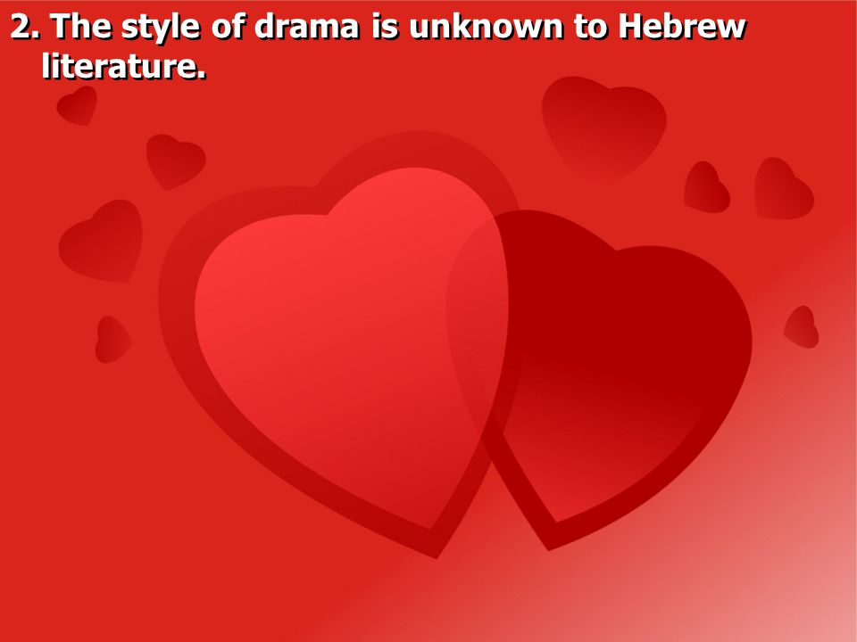 2. The style of drama is unknown to Hebrew literature.