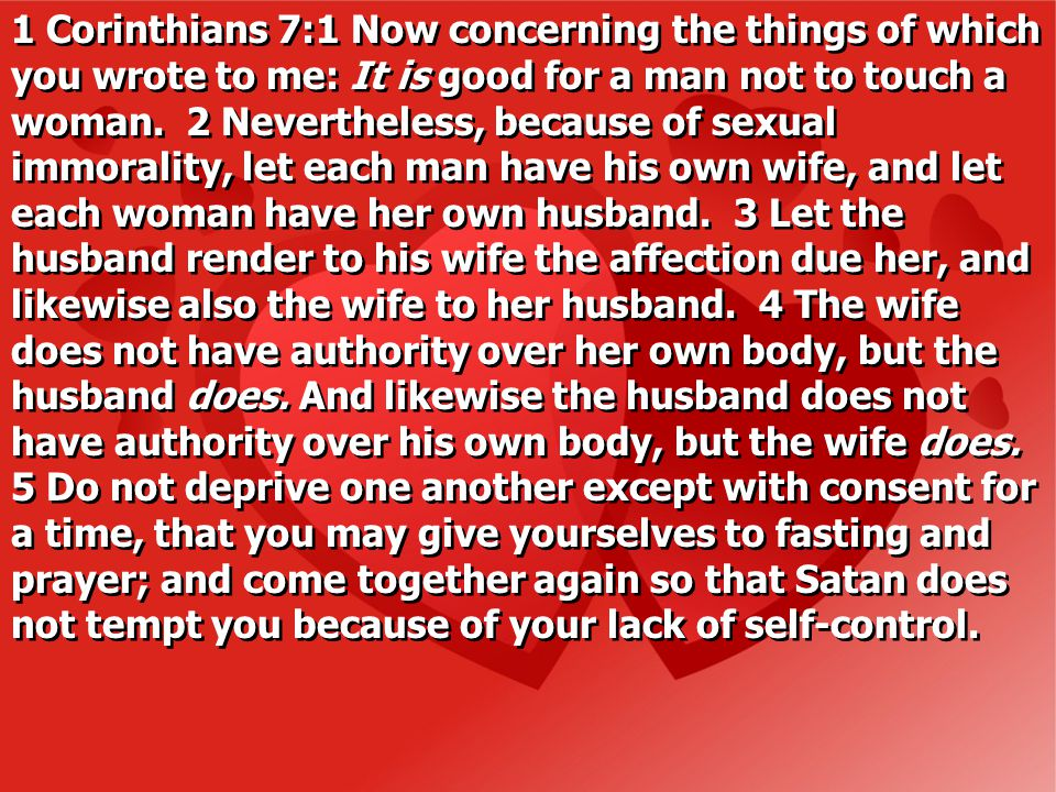 1 Corinthians 7:1 Now concerning the things of which you wrote to me: It is good for a man not to touch a woman.