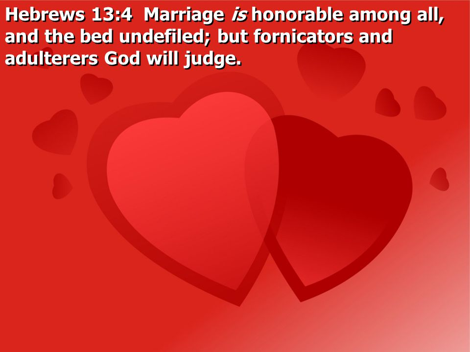 Hebrews 13:4 Marriage is honorable among all, and the bed undefiled; but fornicators and adulterers God will judge.