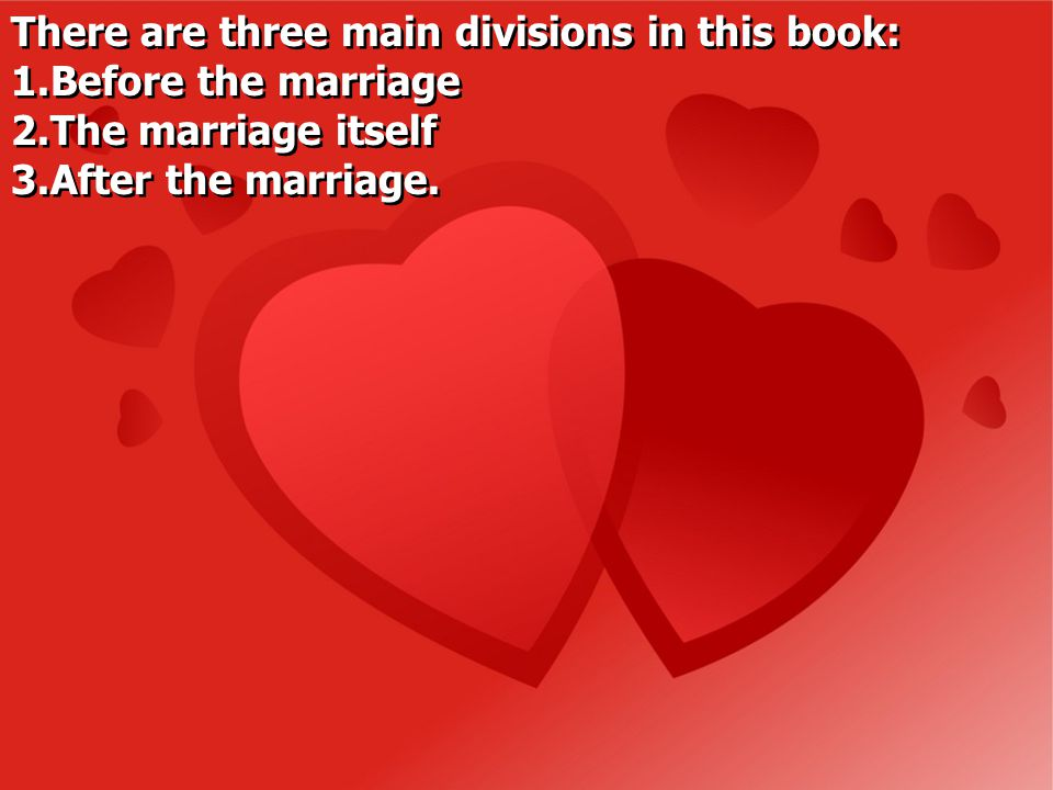 There are three main divisions in this book: 1. 1.Before the marriage 2.