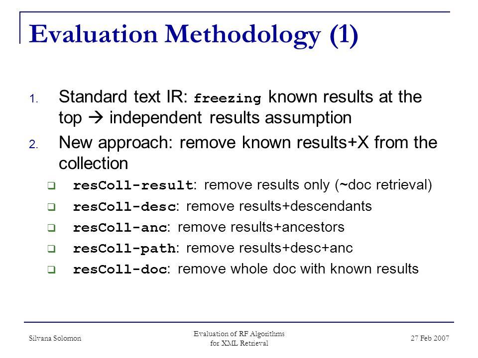 Silvana Solomon Evaluation of RF Algorithms for XML Retrieval 27 Feb 2007 Evaluation Methodology (1) 1.