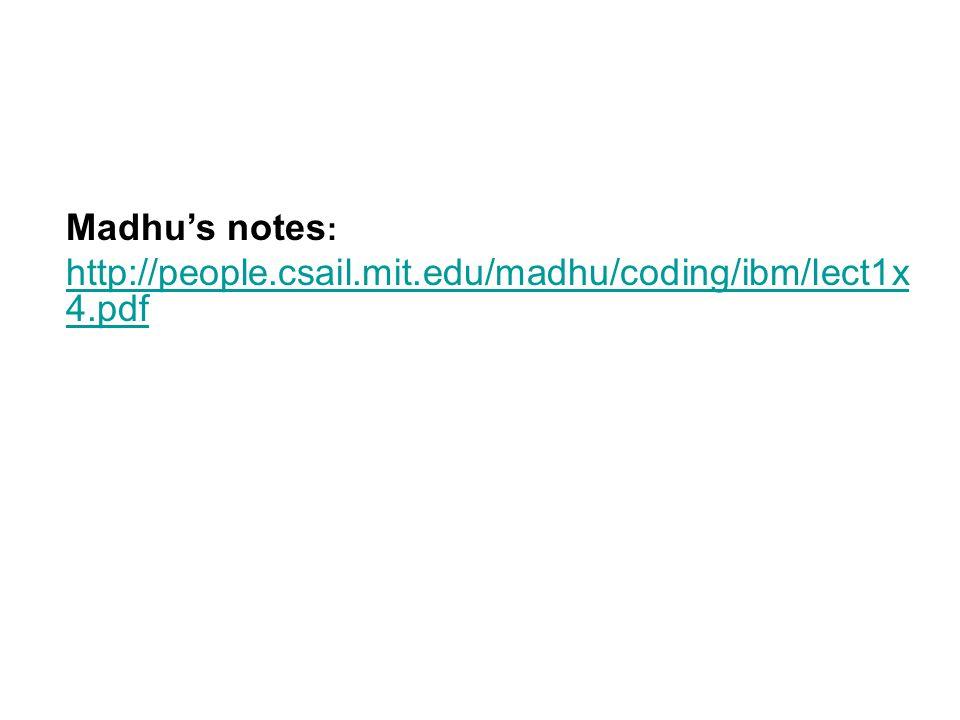 Madhu's notes : http://people.csail.mit.edu/madhu/coding/ibm/lect1x 4.pdf