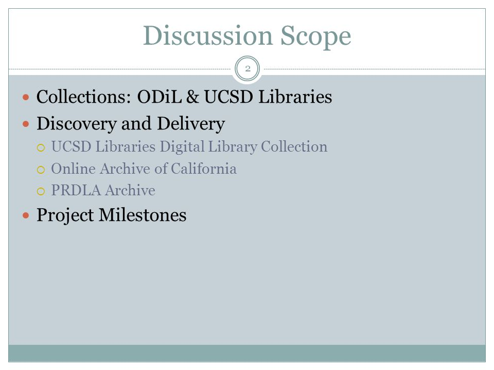Discovery and Delivery 13 UCSD Libraries Digital Collections  Digital Asset Management System (DAMS) Public Access System Online Archive of California  Finding Aids with links to digital objects PRDLA Archives  OAI-Harvesting metadata