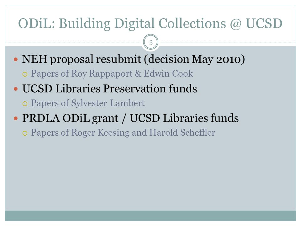 NEH proposal : The Highlands of Papua New Guinea and 20 th Century Anthropology 4 UCSD Libraries resubmit to National Endowment of the Humanities Access & Preservation Grant for $ 350,000  NEH grant awardees announced May 2010 Seek to build accessible online repository  Document the History of anthropology & social history of Papua New Guinea Roy Rappaport Papers (1926-1997)  Maring people and human ecology, ritual, and acculturation Edwin Cook Papers (1932-1984)  Manga (Narak-language) people's transition into the modern world If funded, the project will digitize over 16,400 items  Photographs  Anthropology Field notes  Dissertations
